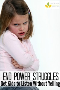 End Power Struggles Get Kids to Listen without Yelling