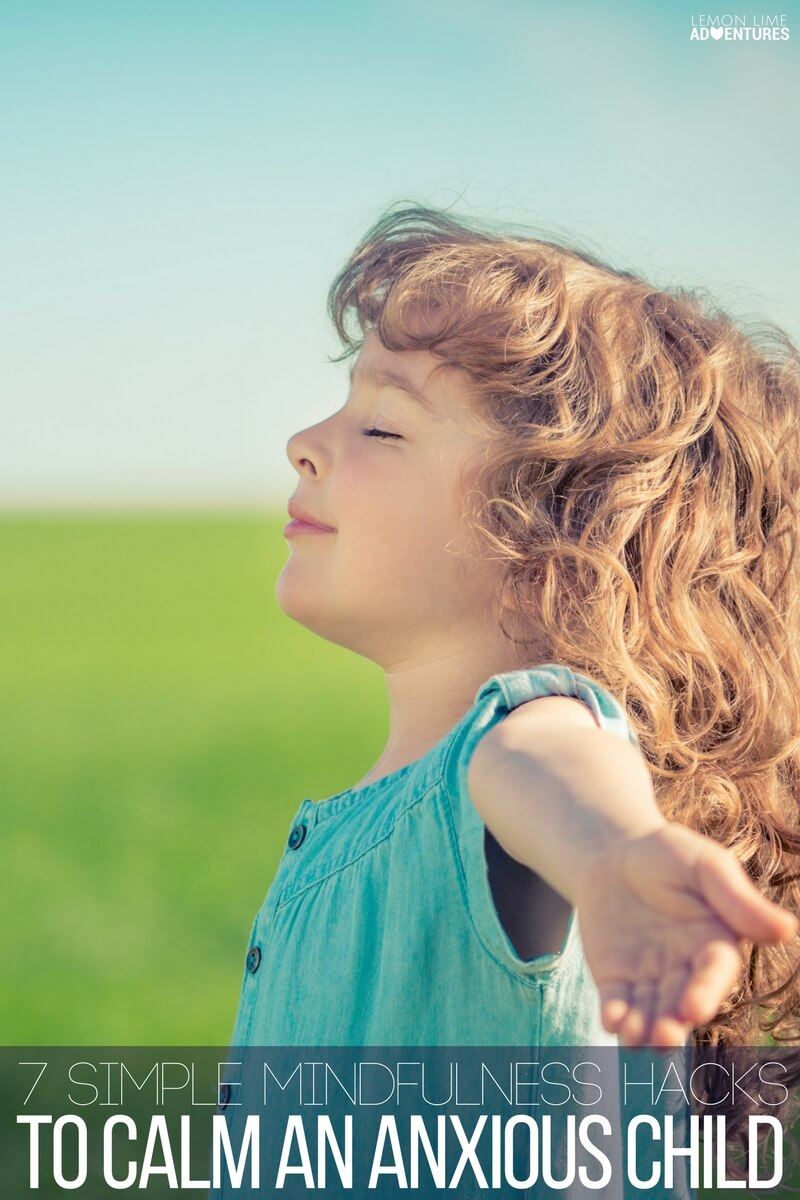 7 Simple Mindfulness Hacks to Calm an Anxious Child!