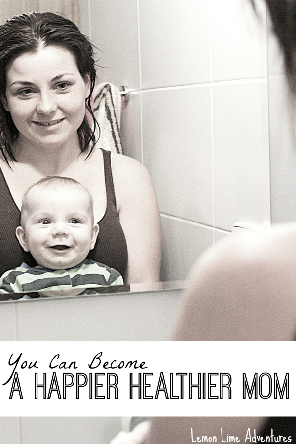 You Can Be a Happier Healthier Mom