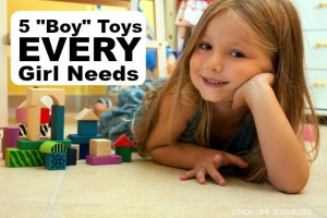 Top 5 Boy Toys That Every Girl Should Own