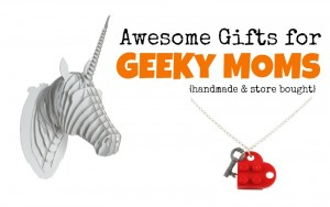 Awesome Gifts for Geeky Moms