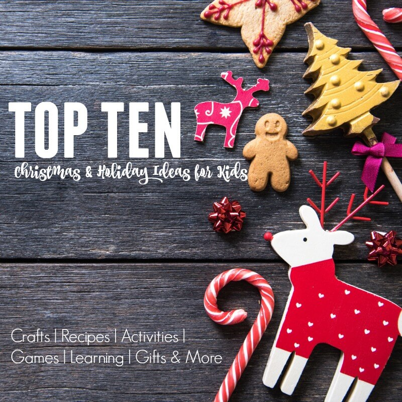 top 10 christmas and holiday ideas for kids