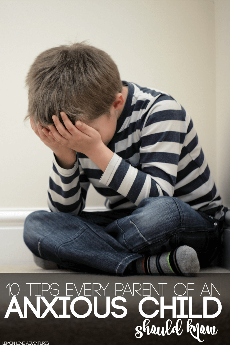 10 Tips Every Parent of an Anxious Child Should Know