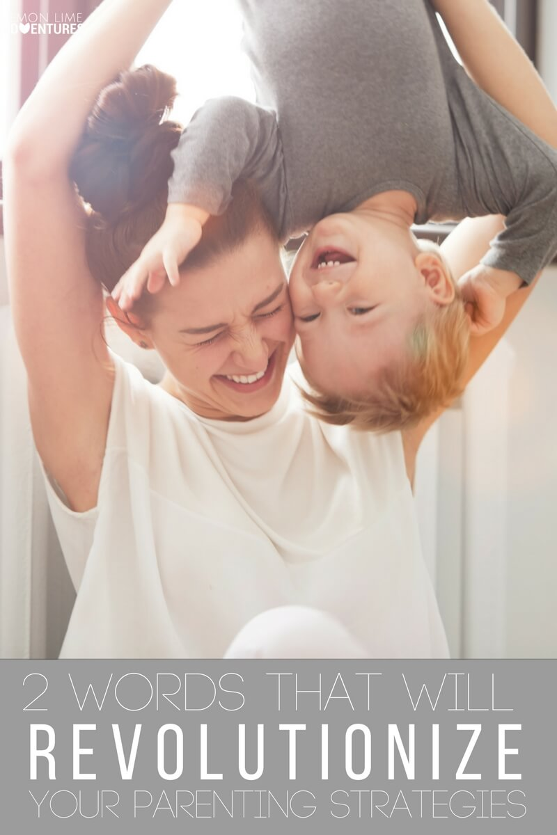 2 Words that will Revolutionize Your Parenting Today