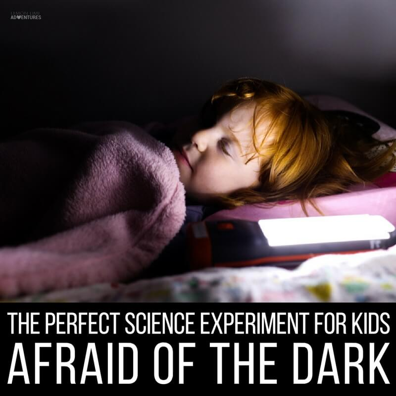 The Perfect Science Experiment for Kids Afraid of the Dark